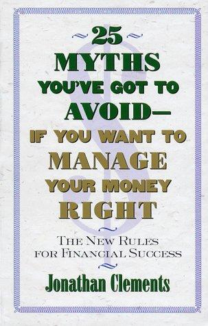 25 MYTHS YOU'VE GOT TO AVOID–IF YOU WANT TO MANAGE YOUR MONEY RIGHT