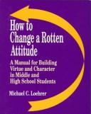 Download How to change a rotten attitude