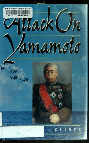 Attack on Yamamoto by Carroll V. Glines, Jr., Carroll V. Glines