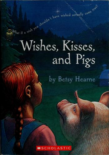 Wishes, Kisses, and Pigs.