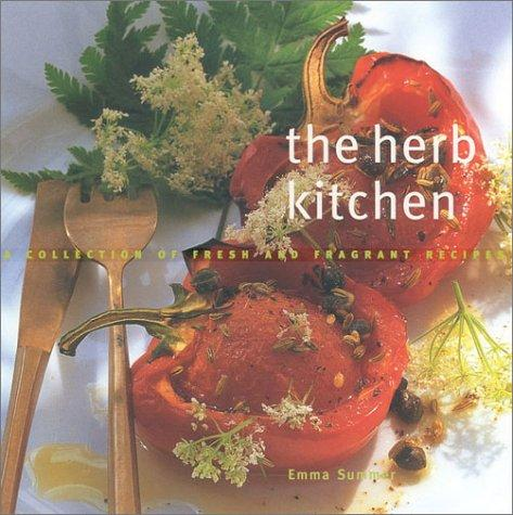 The Herb Kitchen: A Collection of Fresh and Fragrant Recipes, Summer, Emma