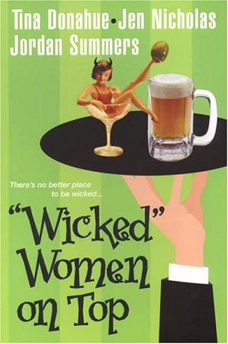 Wicked Women On Top by Tina Donahue, Jen Nicholas, Jordan Summers