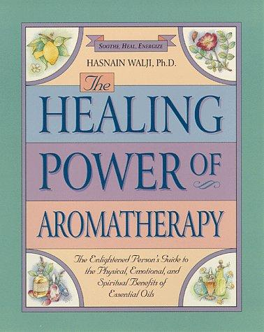 The healing power of aromatherapy by Hasnain Walji