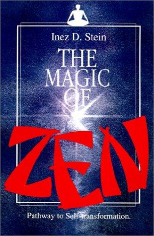 Magic of Zen: Pathway to Self Transformation, Stein, Inez D.; Inez Stein