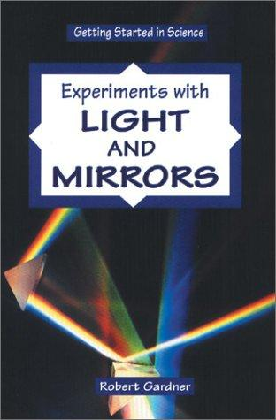 Experiments with light and mirrors by Gardner, Robert