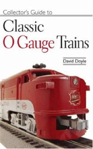 Collector's Guide to Classic O-Gauge Trains by David Doyle