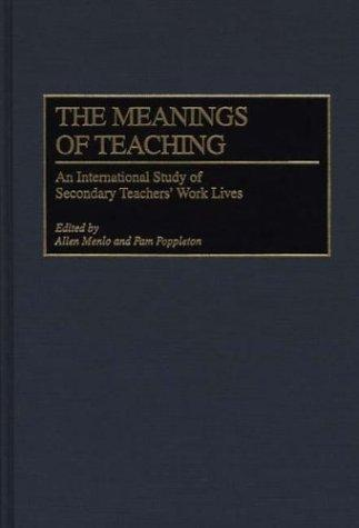 The Meanings of Teaching: An International Study of Secondary Teachers' Work Lives, Menlo, Allen; Pam Poppleton