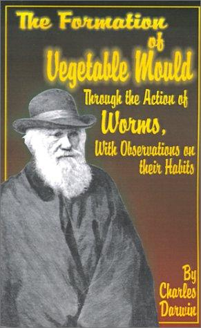 Download The Formation of Vegetable Mould, Through the Action of Worms, With Observations on Their Habits