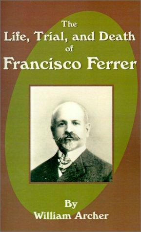 The Life, Trial, and Death of Francisco Ferrer