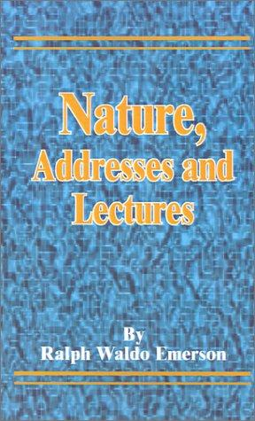 Nature, Addresses and Lectures