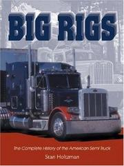 Big Rigs:  The Complete History of the American Semi Truck by Holtzman, Stan