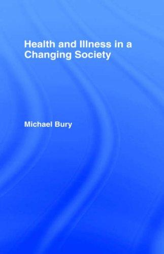 Health and Illness in a Changing Society, Bury, Michael