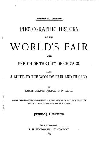 Photographic History of the World's Fair and Sketch of the City of Chicago …