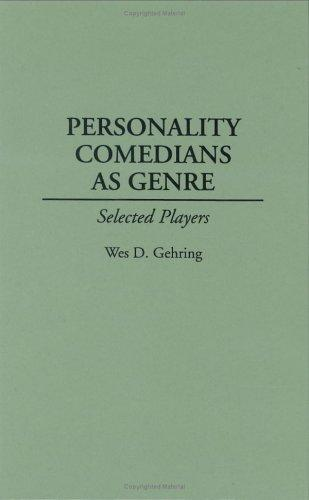 Personality comedians as genre by Wes D. Gehring