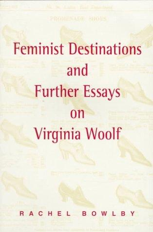 Feminist Destinations and Further Essays on Virginia Woolf, Bowlby, Rachel