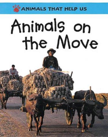 Download Animals on the Move (Animals That Help Us)