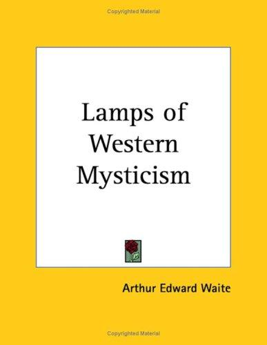 Lamps of western mysticism by Arthur Edward Waite