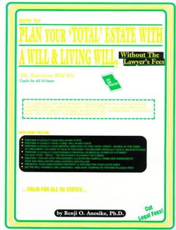 "How to plan your ""total"" estate with a will & living will, without the lawyer's fees"
