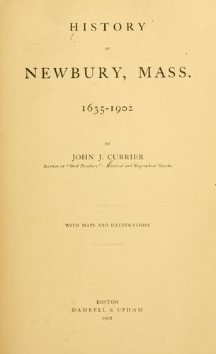 History of Newbury, Mass., 1635-1902 by Currier, John J.