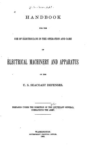Download Handbook for the use of electricians in the operation and care of electrical machinery and apparatus of the U.S. seacoast defenses.