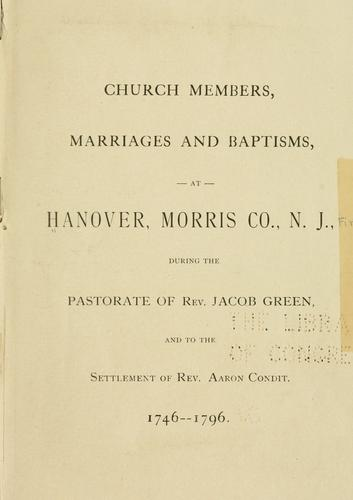 Church members, marriages, and baptisms, at Hanover, Morris Co., N.J by First Presbyterian Church (Hanover, N.J.)