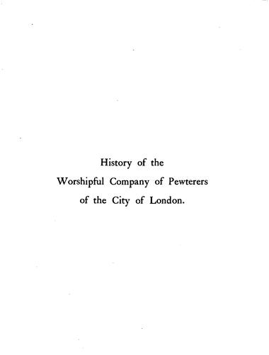 History of the Worshipful company of pewterers of the city of London