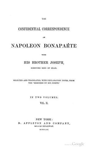 The confidential correspondence of Napoleon Bonaparte with his brother Joseph …
