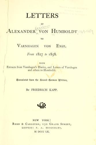 Letters of Alexander von Humboldt to Varnhagen von Ense.