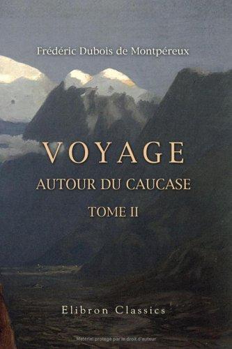 Download Voyage autour du Caucase, chez les Tcherkesses et les Abkhases, en Colchide, en Géorgie, en Arménie et en Crimée