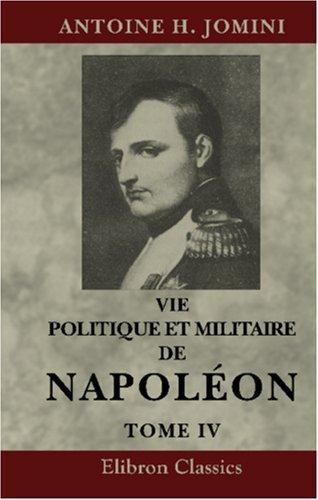 Download Vie politique et militaire de Napoléon, racontée par lui-même, au tribunal de César, d\'Alexandre et de Frédéric