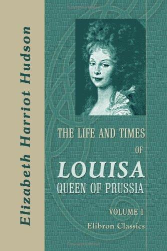 Download The Life and Times of Louisa, Queen of Prussia