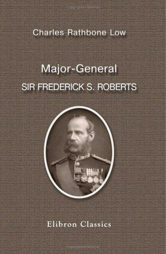 Download Major-General Sir Frederick S. Roberts, Bart., V.C., G.C.B, C.I.E., R.A