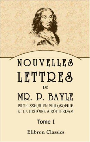 Nouvelles lettres de Mr. P. Bayle, professeur en philosophie et en histoire à Rotterdam