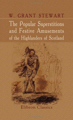 Download The Popular Superstitions and Festive Amusements of the Highlanders of Scotland