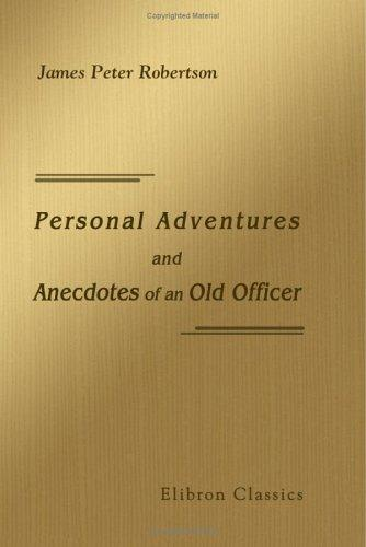 Download Personal Adventures and Anecdotes of an Old Officer