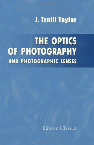 The Optics of Photography and Photographic Lenses
