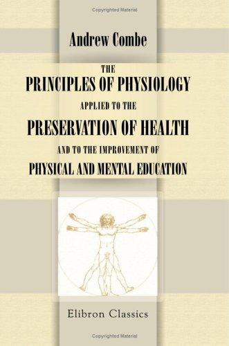 Download The Principles of Physiology Applied to the Preservation of Health, and to the Improvement of Physical and Mental Education