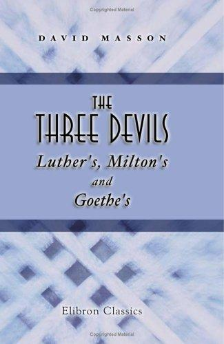Download The Three Devils: Luther's, Milton's, and Goethe's