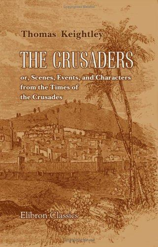 The Crusaders; or, Scenes, Events, and Characters, from the Times of the Crusades