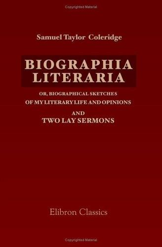 Biographia literaria; or, Biographical Sketches of My Literary Life and Opinions; and Two Lay Sermons