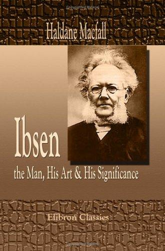Ibsen: the Man, His Art & His Significance