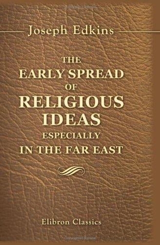 The Early Spread of Religious Ideas, Especially in the Far East