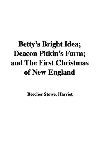 Betty's Bright Idea; Deacon Pitkin's Farm; And the First Christmas of New England