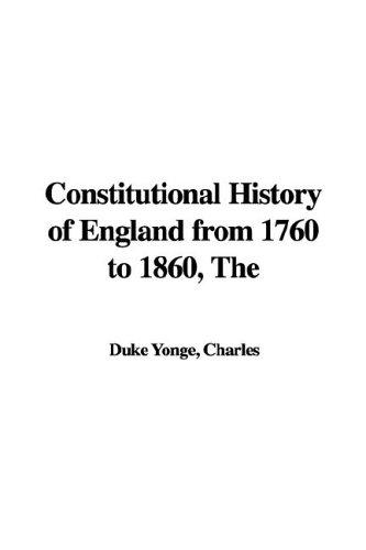 Constitutional History of England from 1760 to 1860