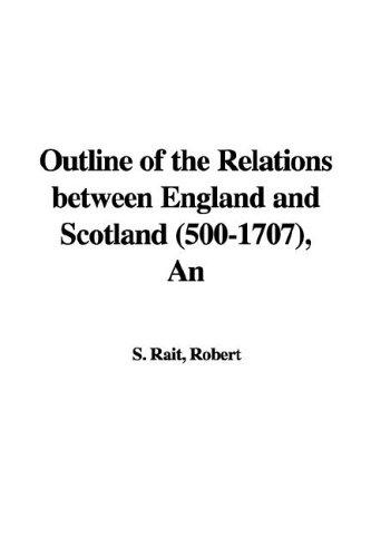 Download An Outline of the Relations Between England And Scotland 500-1707