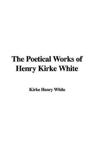 Download The Poetical Works of Henry Kirke White