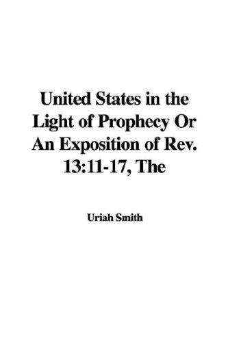 The United States in the Light of Prophecy or an Exposition of Rev.13 11-17
