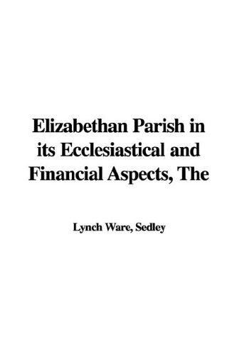Download The Elizabethan Parish in Its Ecclesiastical And Financial Aspects