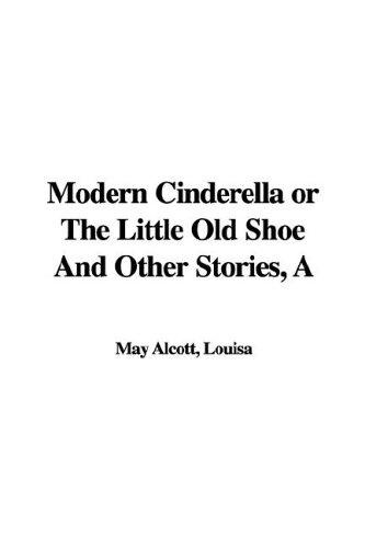 Download Modern Cinderella or the Little Old Shoe and Other Stories