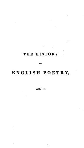 The history of English poetry, from the close of the eleventh to the commencement of the eighteenth century.